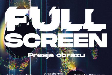 Otwarcie wystawy: FULLSCREEN. Presja obrazu (Uniwersytet Łódzki, Akademia Sztuk Pięknych w Łodzi i Szkoła Filmowa w Łodzi)