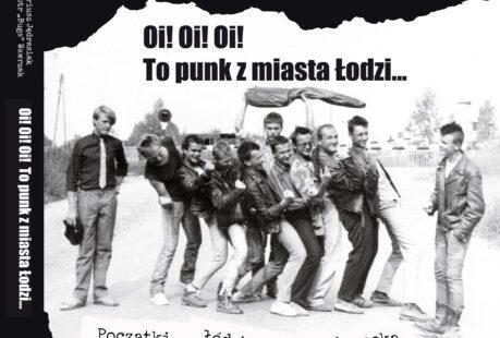 Premiera książki Oi! Oi! Oi! To punk z miasta Łodzi… oraz spotkanie z Dariuszem Jędrasiakiem i Piotrem Wawrzakiem